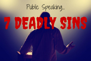 7 Deadly Sins of Public Speaking
